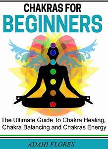 Chakras  Chakras  The Complete Guide To Chakras Energy