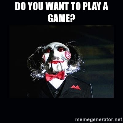 Want To Play A Game Meme - do you want to play a game saw jigsaw meme meme generator