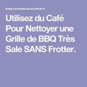 Comment Nettoyer Une Grille De Barbecue Tres Sale : utilisez du caf pour nettoyer une grille de bbq tr s sale sans frotter astuces m nage ~ Nature-et-papiers.com Idées de Décoration