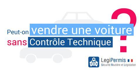 vendre une voiture sans contr 244 le technique legipermis - Vente Voiture Controle Technique Plus De 6 Mois