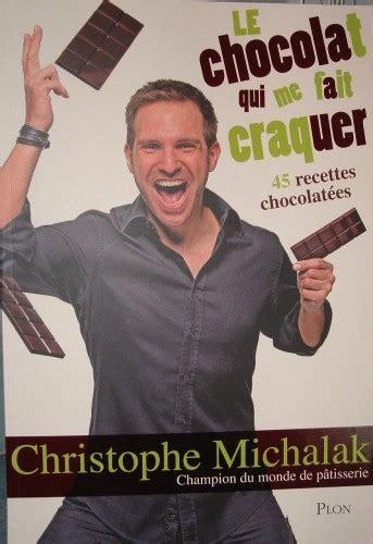 livre cuisine michalak quot le chocolat qui me fait craquer quot de christophe michalak