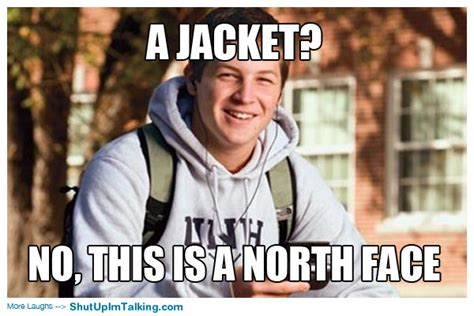 North Face Jacket Meme - this is a north face shut up i m talking