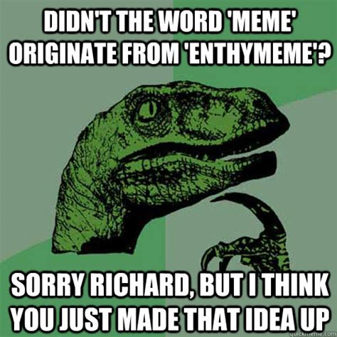 Where Do Memes Come From - didn t the word meme originate from enthymeme sorry richard but i think you just made that