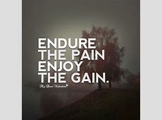 Endure the pain enjoy the gain Picture Quotes