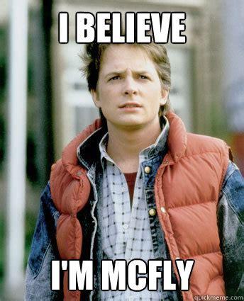 Marty Mcfly Meme - i believe i m mcfly i believe im mcfly quickmeme