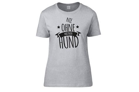 hundespruch  shirt nie ohne meinen hund damen tierisch