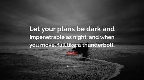 sun tzu quote   plans  dark  impenetrable