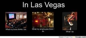 Las Vegas Meme - in las vegas what people think i do what i really do perception vs fact