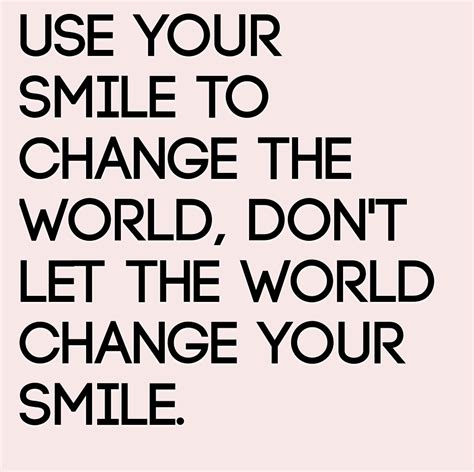 use your smile to change the world don 180 t let the world