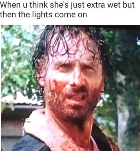 Wet Girl Meme - extra wet but the lights come on sick adult