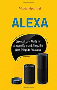2019  Alexa  Essential User Guide For Amazon Echo And