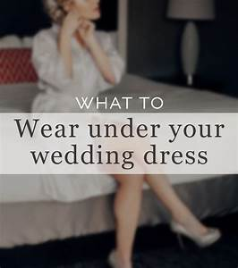 what to wear under your wedding dress gown and dress gallery With what to wear under your wedding dress