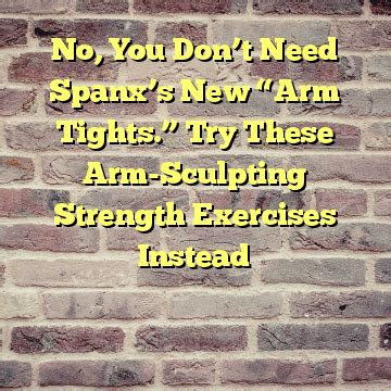 "No, You Don't Need Spanx's New ""arm Tights"" Try These Arm"