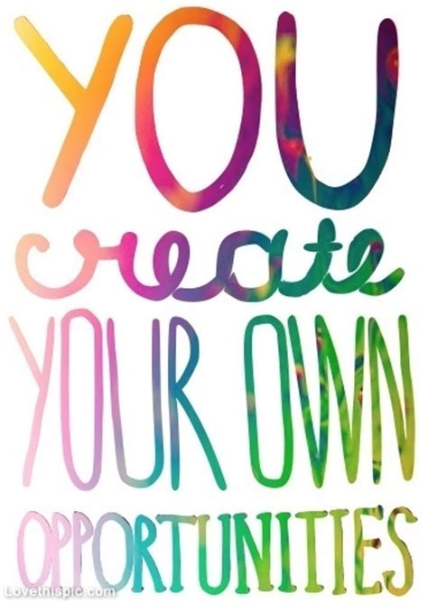 You Create Your Own Opportunities Pictures, Photos, And