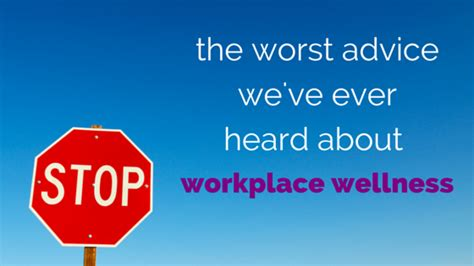 The Worst Advice We've Ever Heard About Workplace Wellness