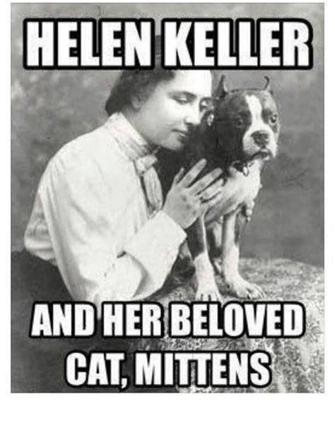 Helen Keller Memes - helen keller and her beloved cat mittens helen keller meme on me me