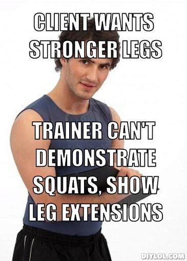 Personal Meme Generator - bad personal trainer heavy athletics nutrition