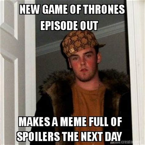 New Meme Generator - meme creator new game of thrones episode out makes a meme full of spoilers the next day meme