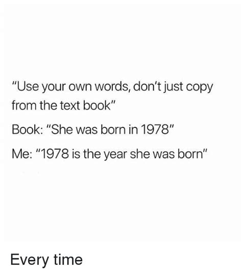 Use Your Own Picture Meme - use your own words don t just copy from the text book book she was born in 1978 me 1978 is the