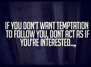 Living With Temptation 2 : if you don 39 t want temptation to follow you don 39 t act as if you 39 re interested sayings life ~ Buech-reservation.com Haus und Dekorationen