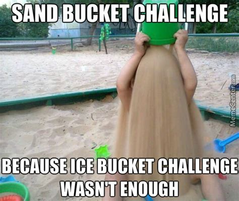 Meme Bucket - next challenges c 251 m bucket challenge then lava bucket challenge let 2016 be a year full of