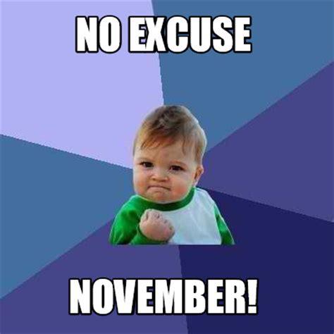 No Meme Images - meme creator no excuse november meme generator at memecreator org