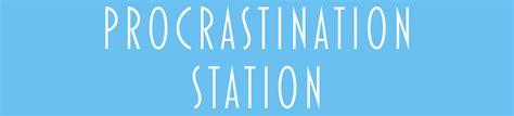 procrastination station one more week behindthebricks