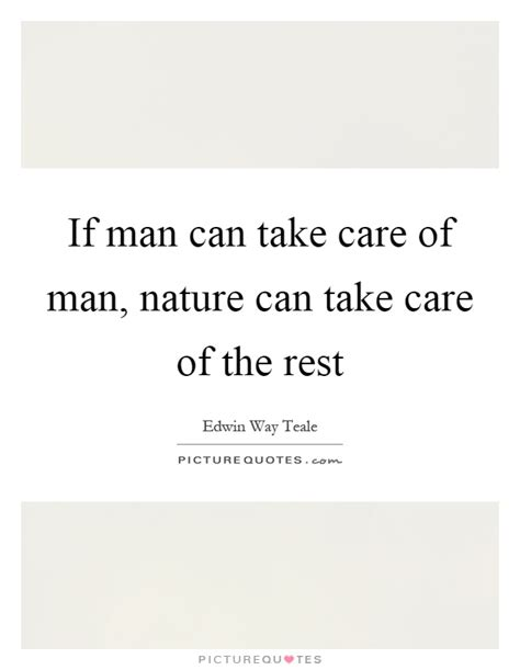 If Man Can Take Care Of Man, Nature Can Take Care Of The