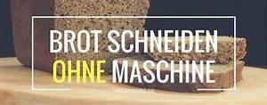 Brotbackautomat Ohne Loch : brot schneiden ohne maschine tipps tricks ~ Frokenaadalensverden.com Haus und Dekorationen