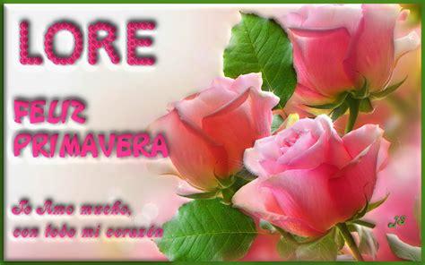 Lorena Baez Te Amo Mucho: FELIZ PRIMAVERA MI AMOR