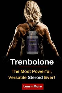 Trenbolone  The Most Powerful  Versatile Steroid Ever