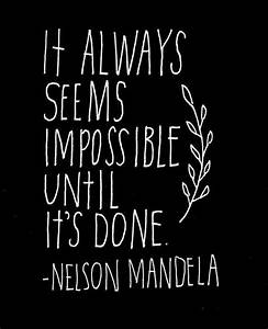 "It Always Seems Impossible Until It's Done "" – Nelson ..."