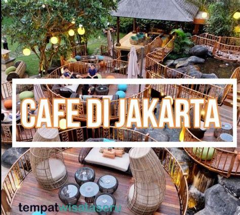 cafe  jakarta terbaru  hits  seru