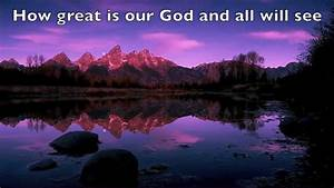 How Great Is Our God - With Lyrics - Chris Tomlin - YouTube
