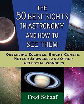 The 50 Best Sights In Astronomy And How To See Them Observing Eclipses, Bright Comets, Meteor