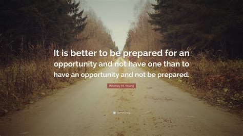 """Whitney M Young Quote """"it Is Better To Be Prepared For"""