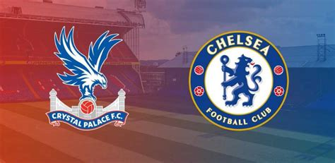 Crystal Palace Vs Chelsea: (Match Preview, Kick-off, Team ...