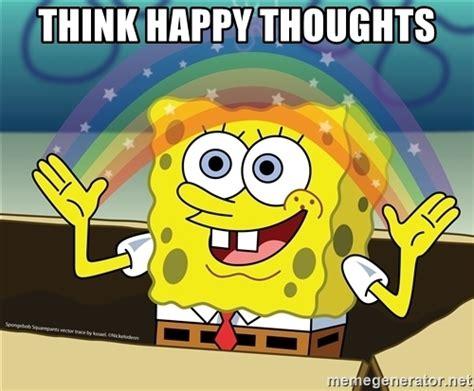 Spongebob Happy Meme - think happy thoughts spongebob rainbow meme generator