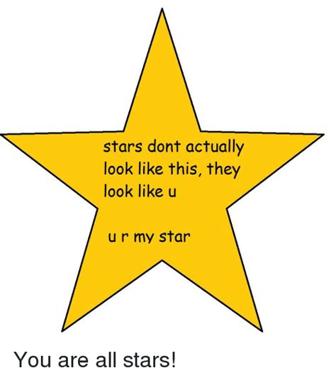 Star Memes - stars dont actually look like this they look like u u r my star star meme on me me