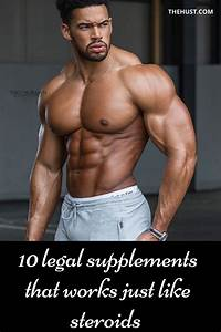 10 Legal Supplements That Works Just Like Steroids In 2020