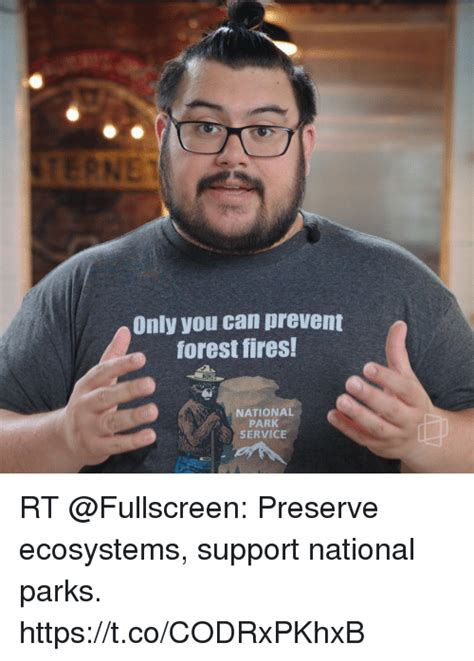 Only You Can Prevent Forest Fires Meme - only you can prevent forest fires national park service rt preserve ecosystems support national