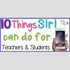 10 Things Siri Can Do For Teachers & Students  The Techie Teacher®