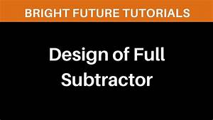 Design Of Full Subtractor  Block Diagram Truth Table K Map