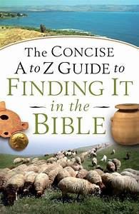 The Concise A To Z Guide To Finding It In The Bible  Ebook