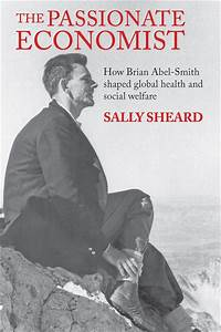The Passionate Economist: How Brian Abel-Smith Shaped ...