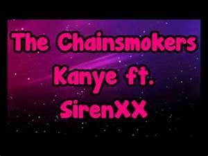 The Chainsmokers Kanye ft. SirenXX (Lyrics) - YouTube
