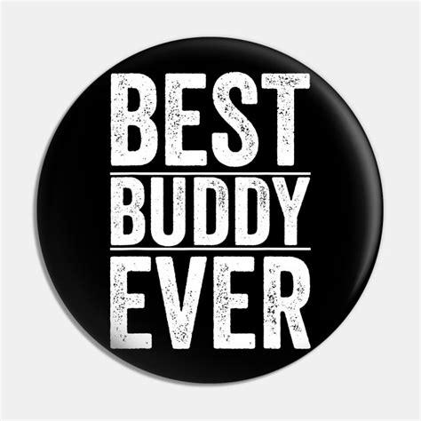 Best Buddy Ever Best Buddy Ever Pin Teepublic Au