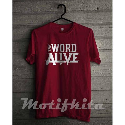 baju kaos the word alive simple keren baju distro pria motifkita shopee indonesia
