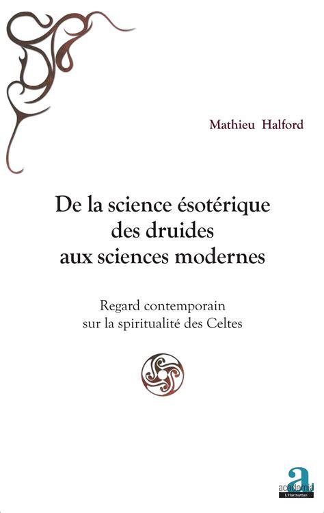la fabrique des sciences modernes de la science 201 sot 201 rique des druides aux sciences modernes regard contemporain sur la