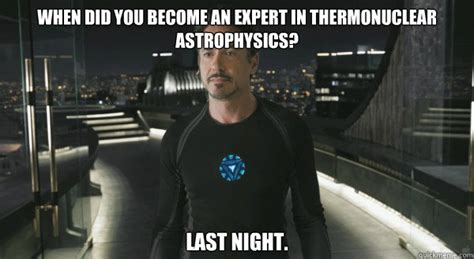 Expert Meme - when did you become an expert in thermonuclear astrophysics last night misc quickmeme